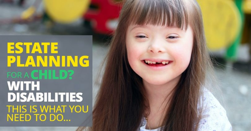 ESTATE PLANNING FOR A CHILD WITH DISABILITIES_ THIS IS WHAT YOU NEED TO DO-Michael Huguelet