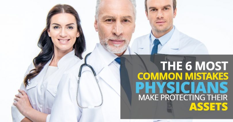 The 6 Most Common Mistakes Physicians Make Protecting Their Assets-MichaelHuguelet